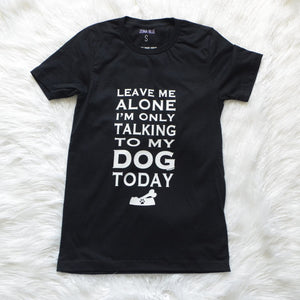 Leave Me Alone I'm Only Talking To My Dog Today Funny Dog Black T-shirts Introvert