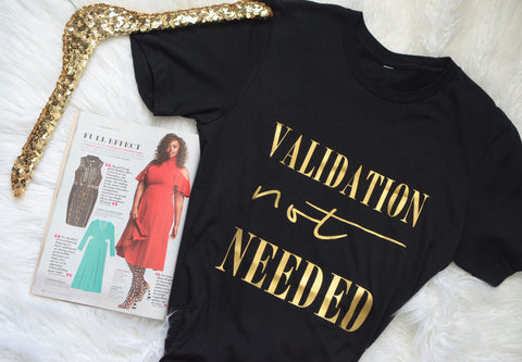 Validation not Needed Black T-shirt Crew Neck Gold Foil Empowerment T-shirts