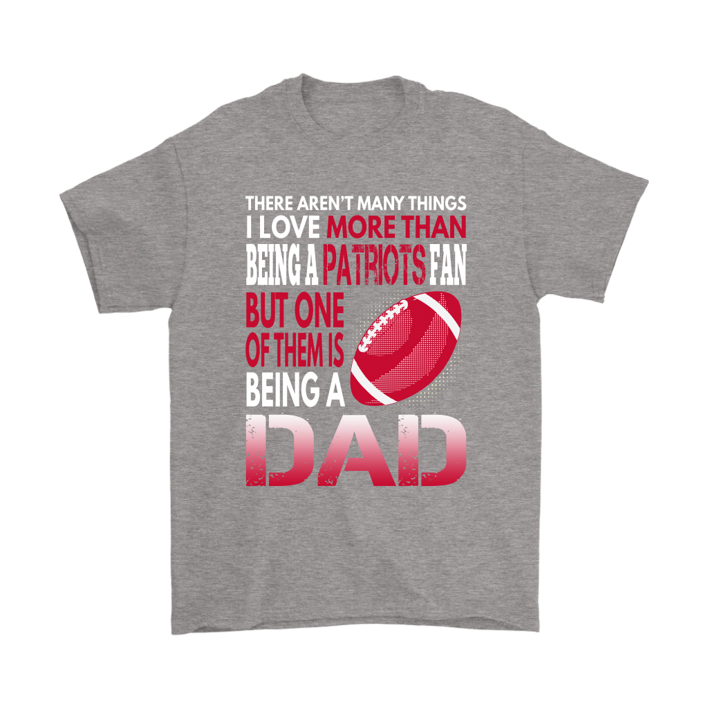 fbfc36425 I Love More Than Being A Patriots Fan Being A Dad Football Shirts-NFL  Football