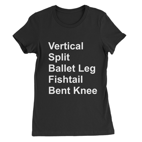 Vertical, Split, Ballet Leg, Fishtail, Bent Knee written in white on a black t-shirt