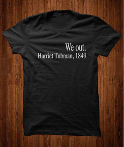We out Harriet Tubman,1849 T-Shirt