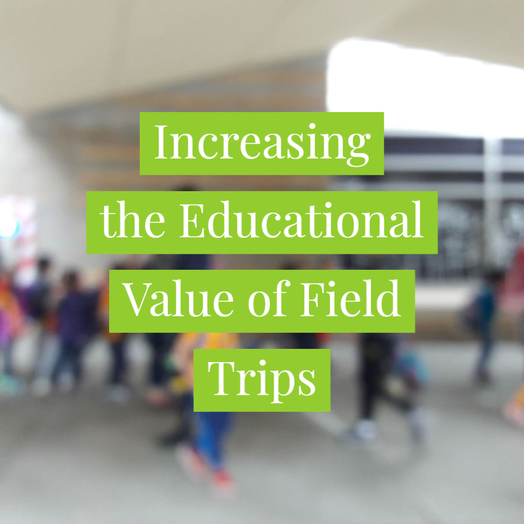 Increasing the Educational Value of Field Trips