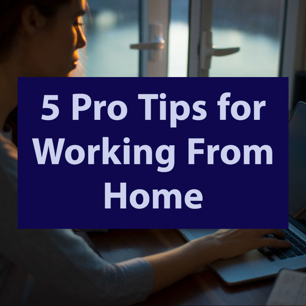 5 Pro Tips for Working From Home