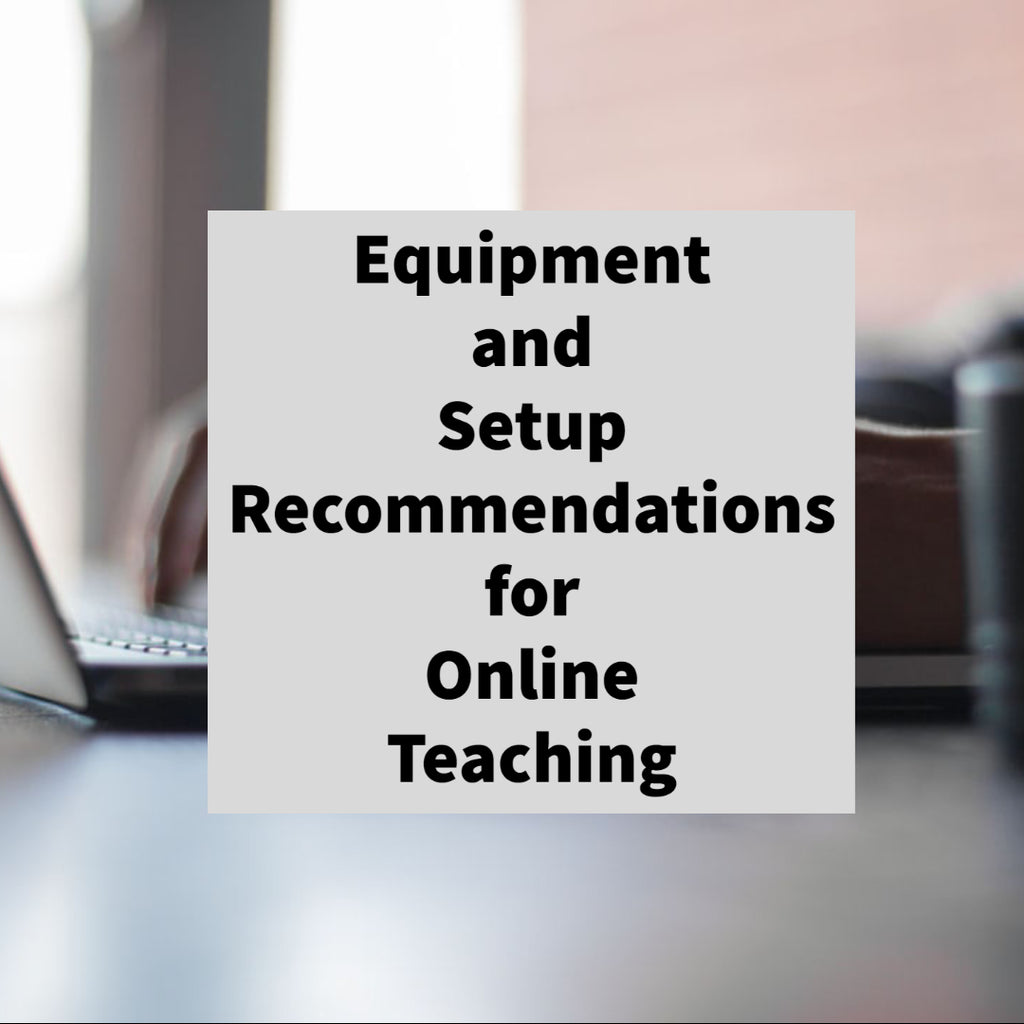 Equipment and Setup Recommendations for Online Teaching