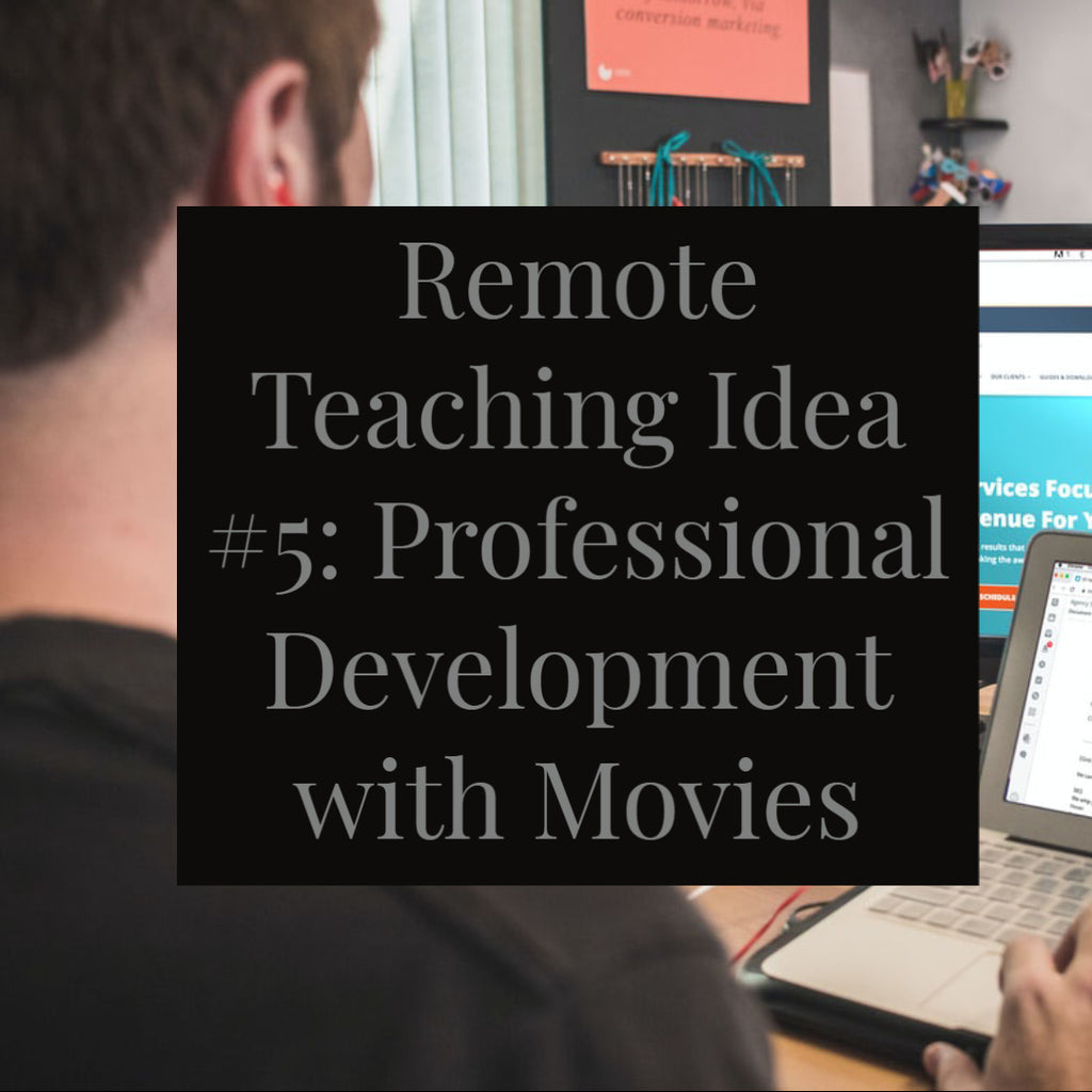 Remote Teaching Idea #5: Professional Development with Movies