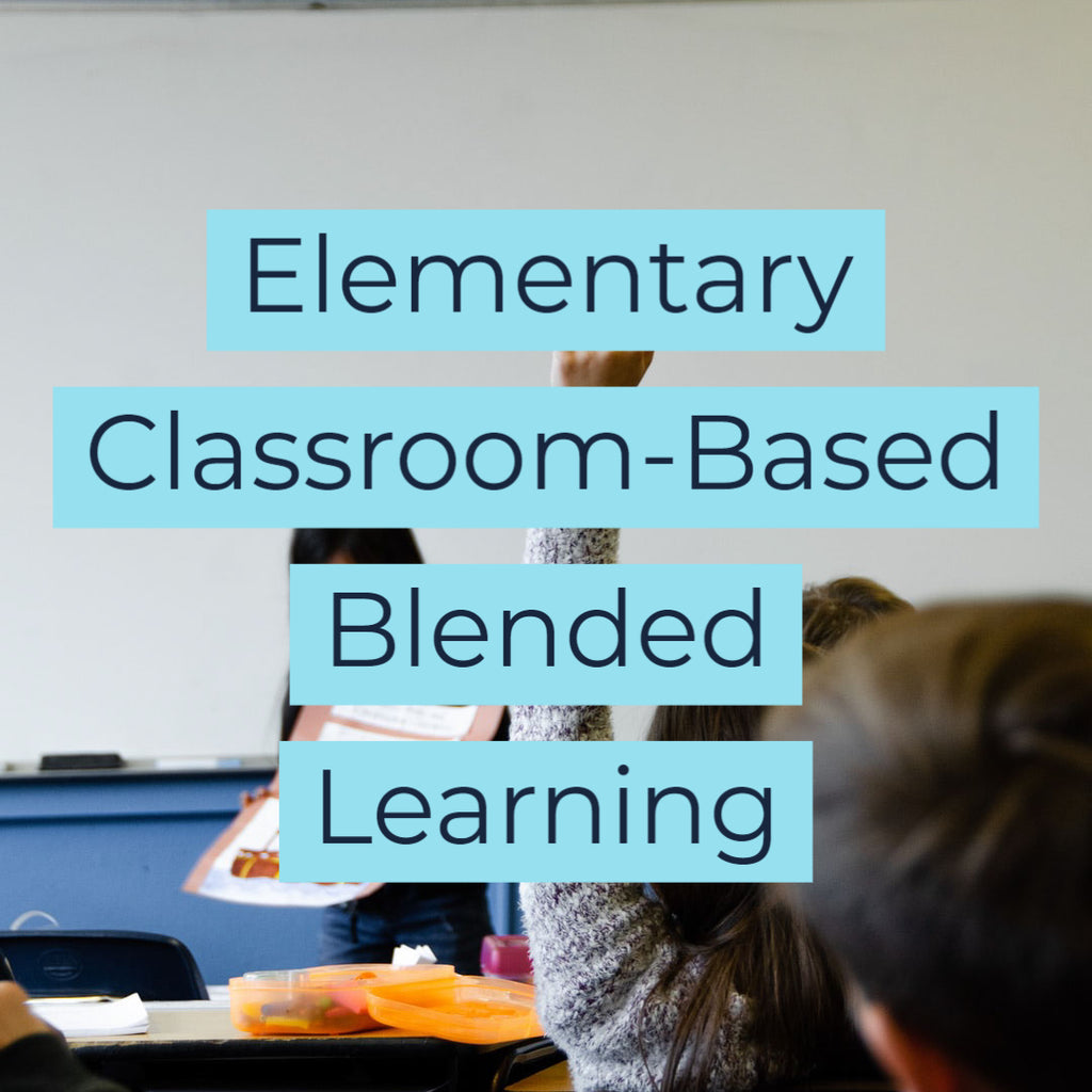 Elementary Classroom-Based Blended Learning