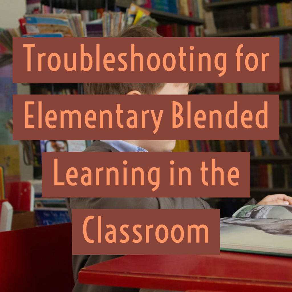 Troubleshooting for Elementary Blended Learning in the Classroom