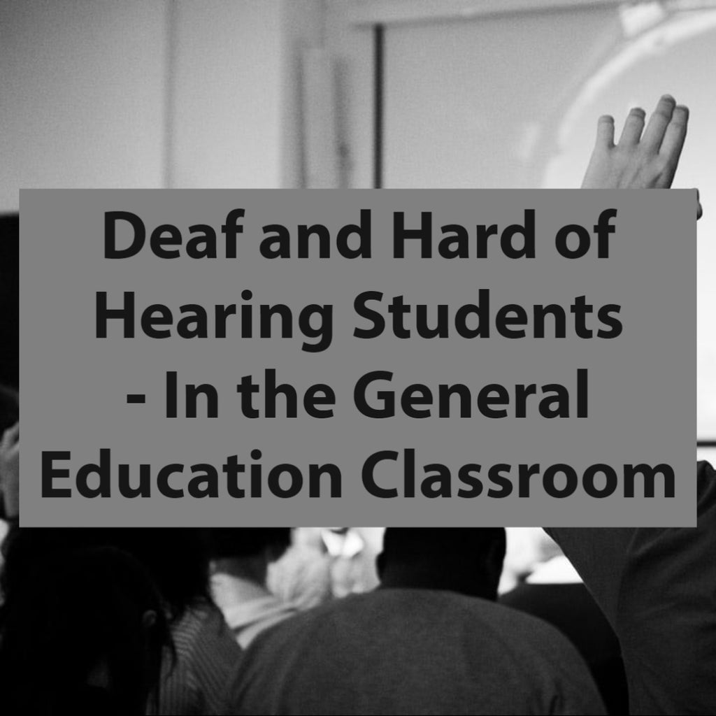 Deaf and Hard of Hearing Students - In the General Education Classroom