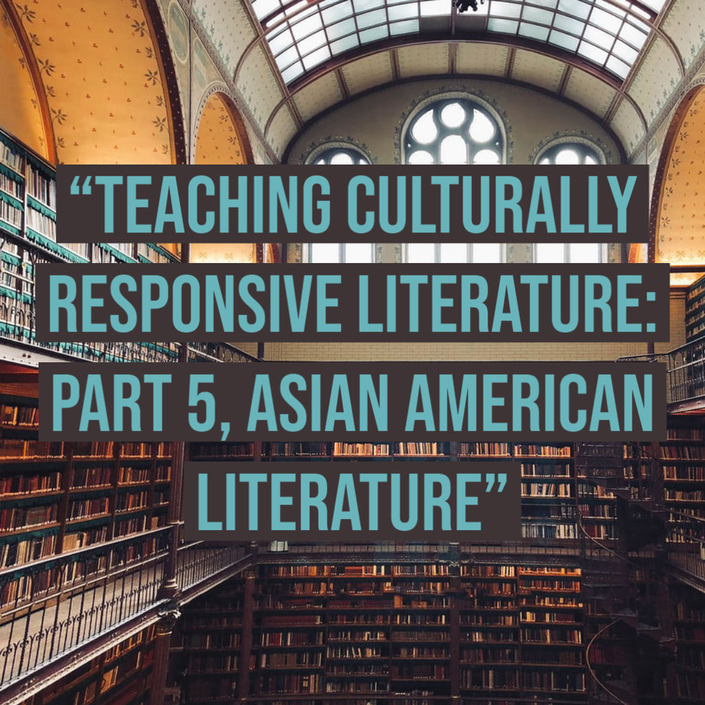 Teaching Culturally Responsive Literature: Part 5, Asian American Literature