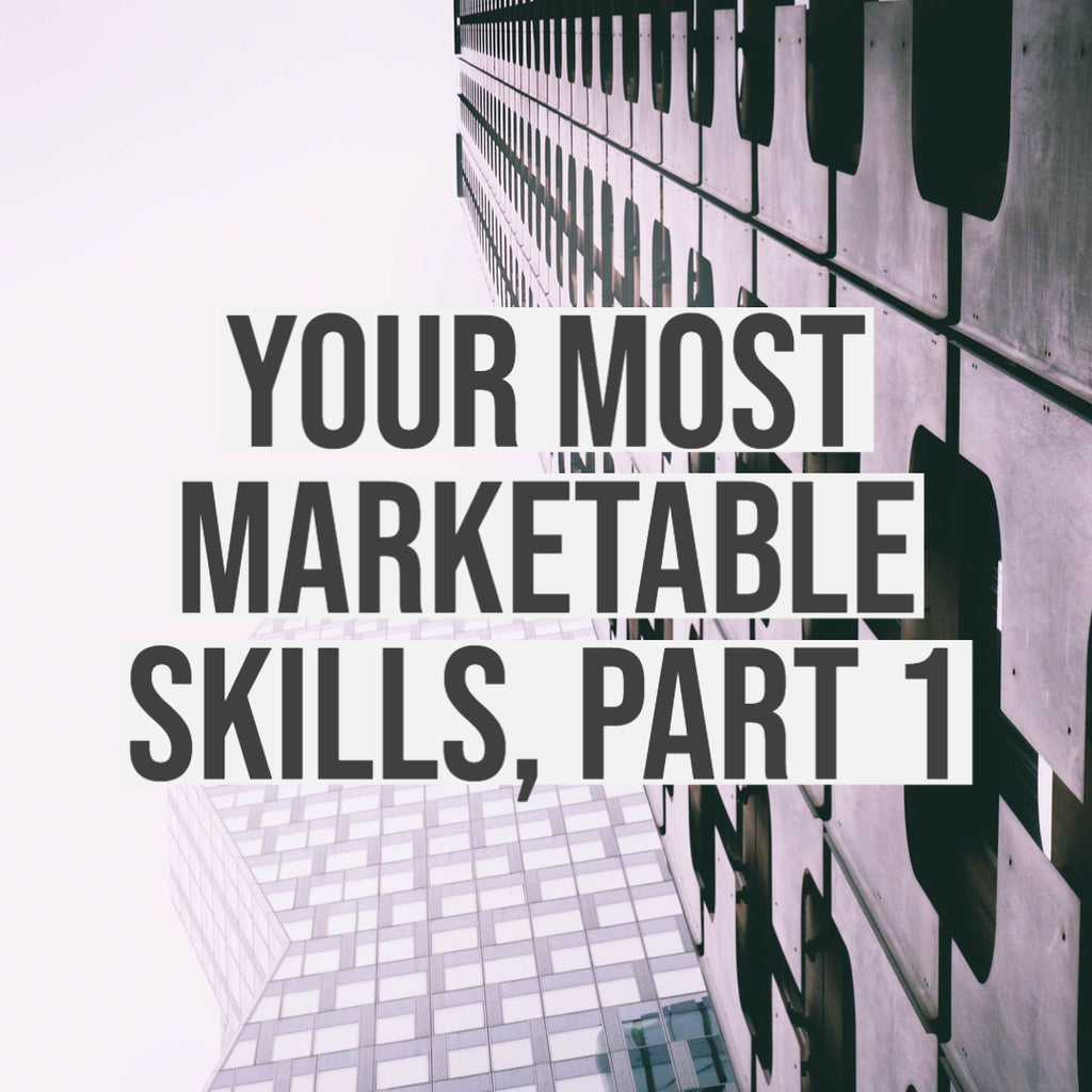 Your Most Marketable Skills, Part 1