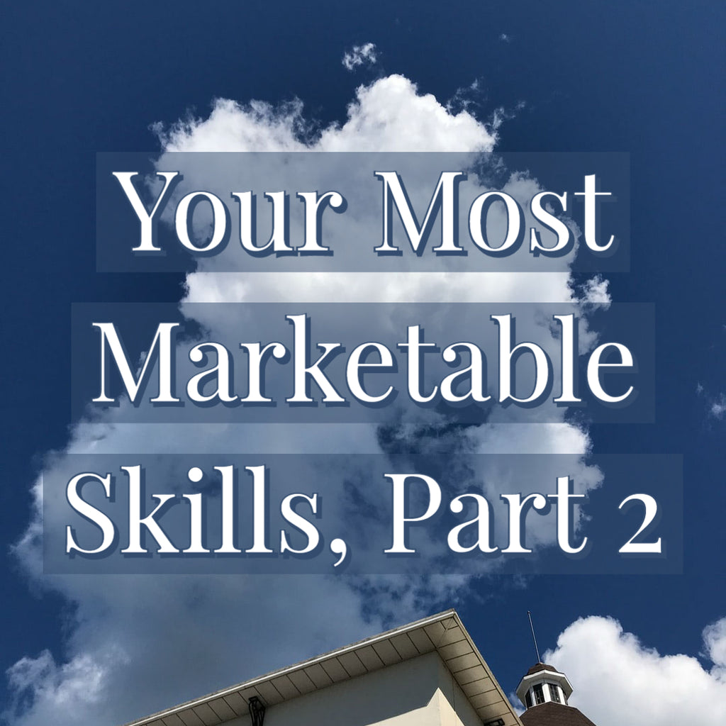 Your Most Marketable Skills, Part 2