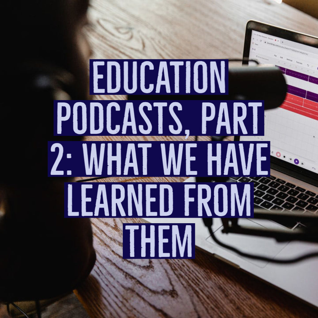 Education Podcasts, Part 2: What We Have Learned from Them