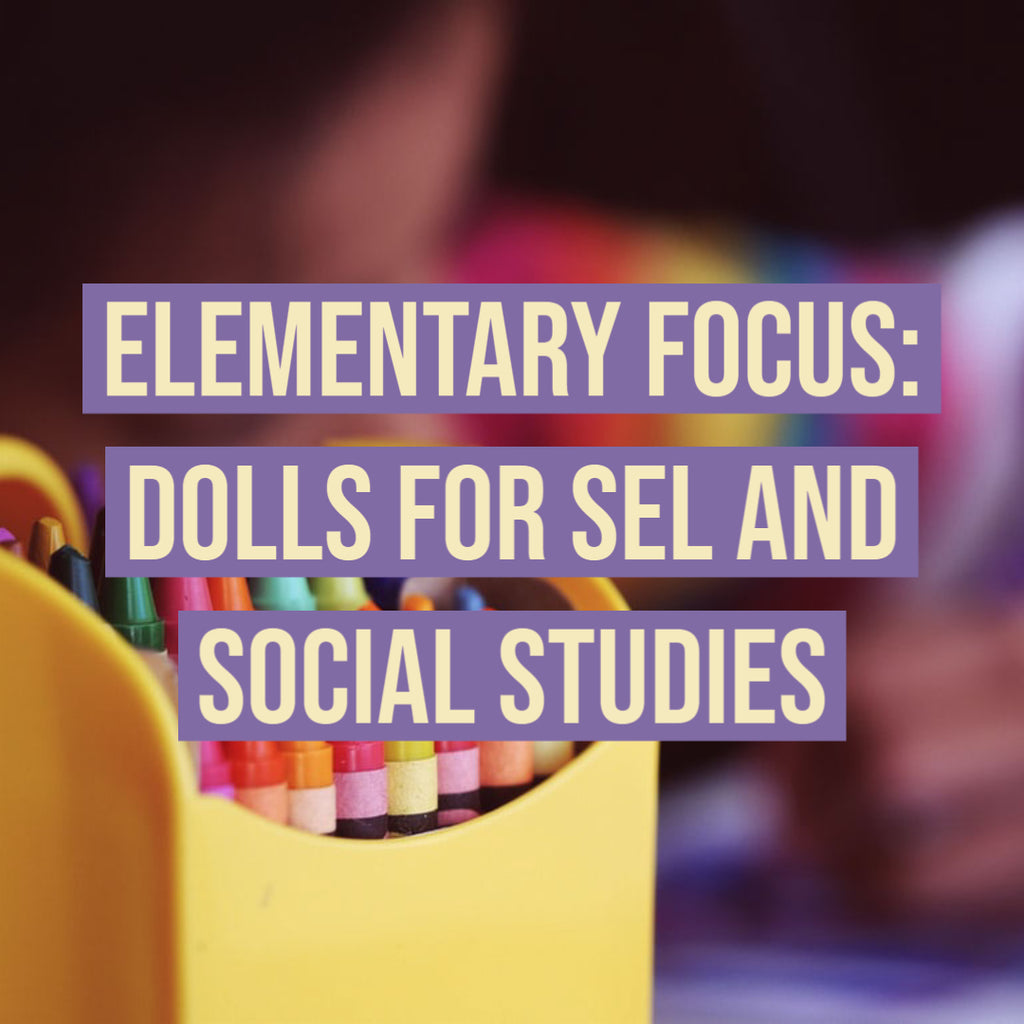 Elementary Focus: Dolls for SEL and Social Studies