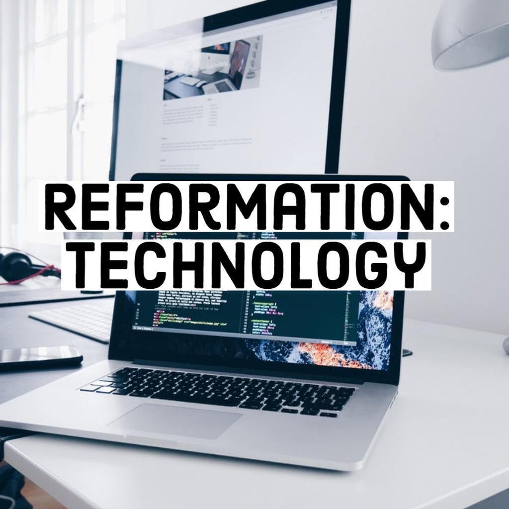 Reformation: Technology