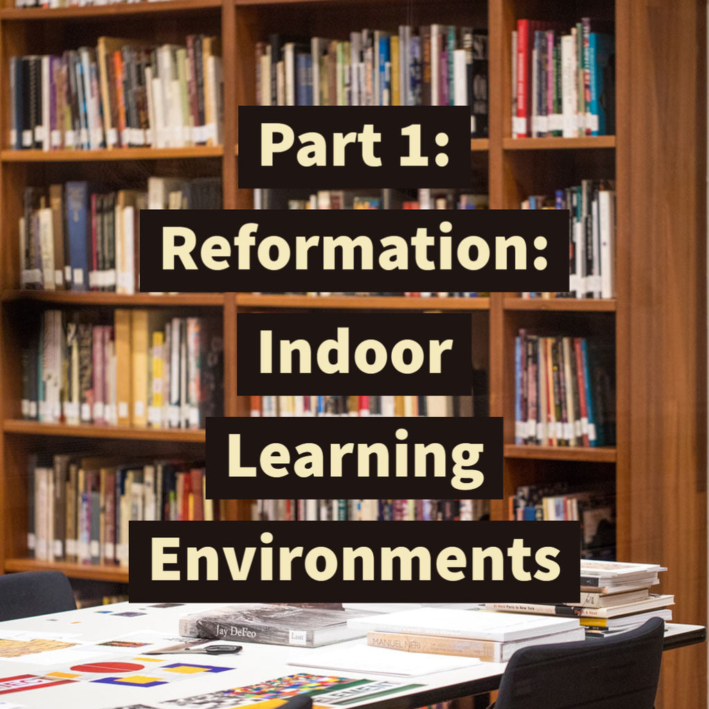 Part 1: Reformation: Indoor Learning Environments