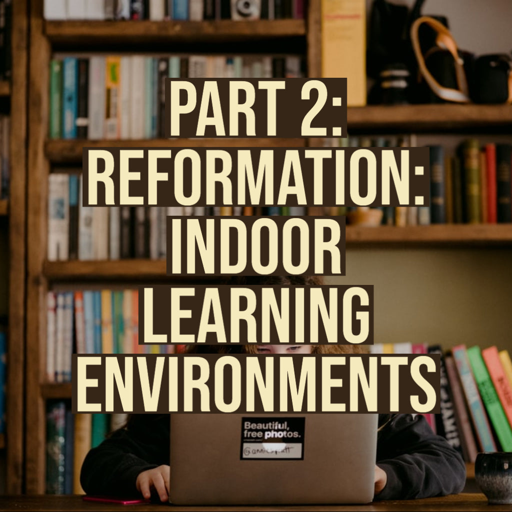 Part 2: Reformation: Indoor Learning Environments