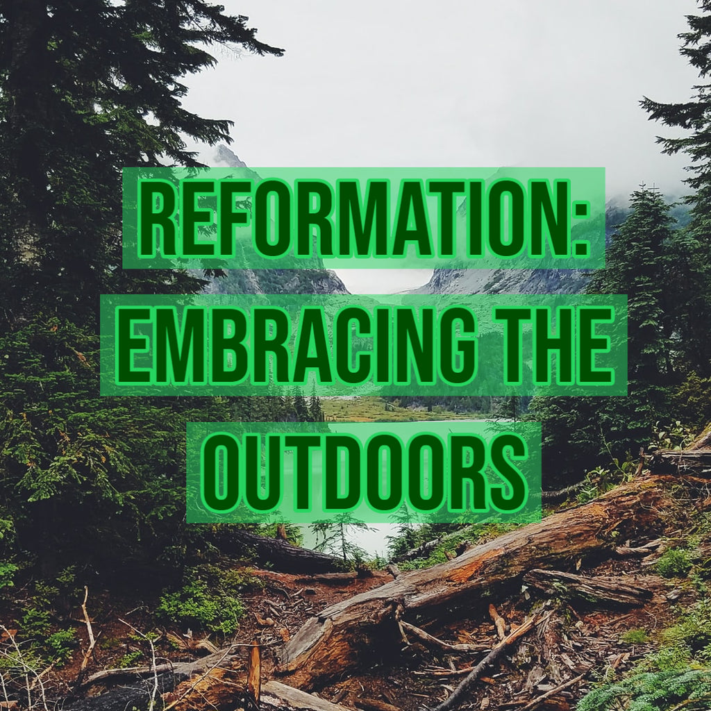 Reformation: Embracing the Outdoors