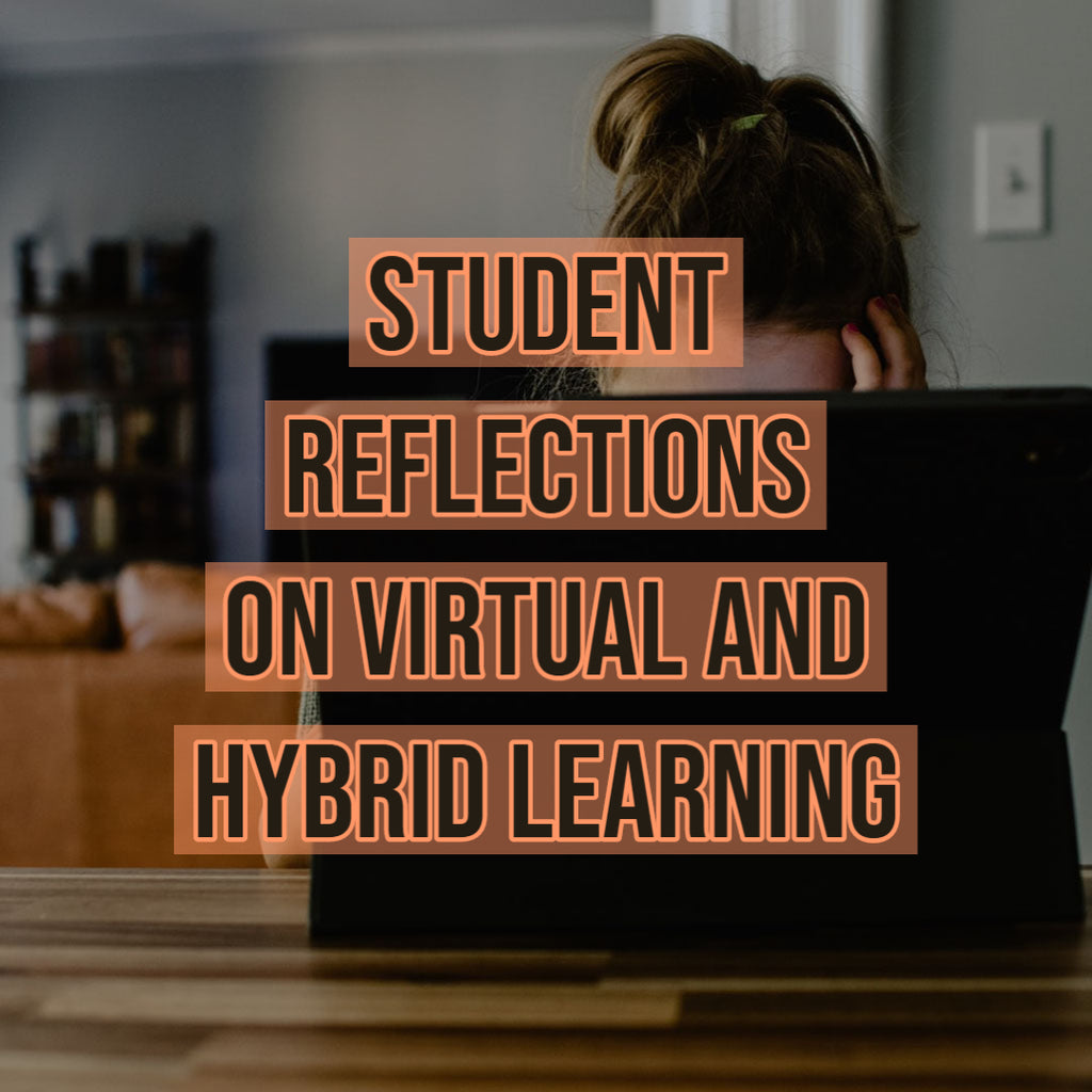 Student Reflections on Virtual and Hybrid Learning