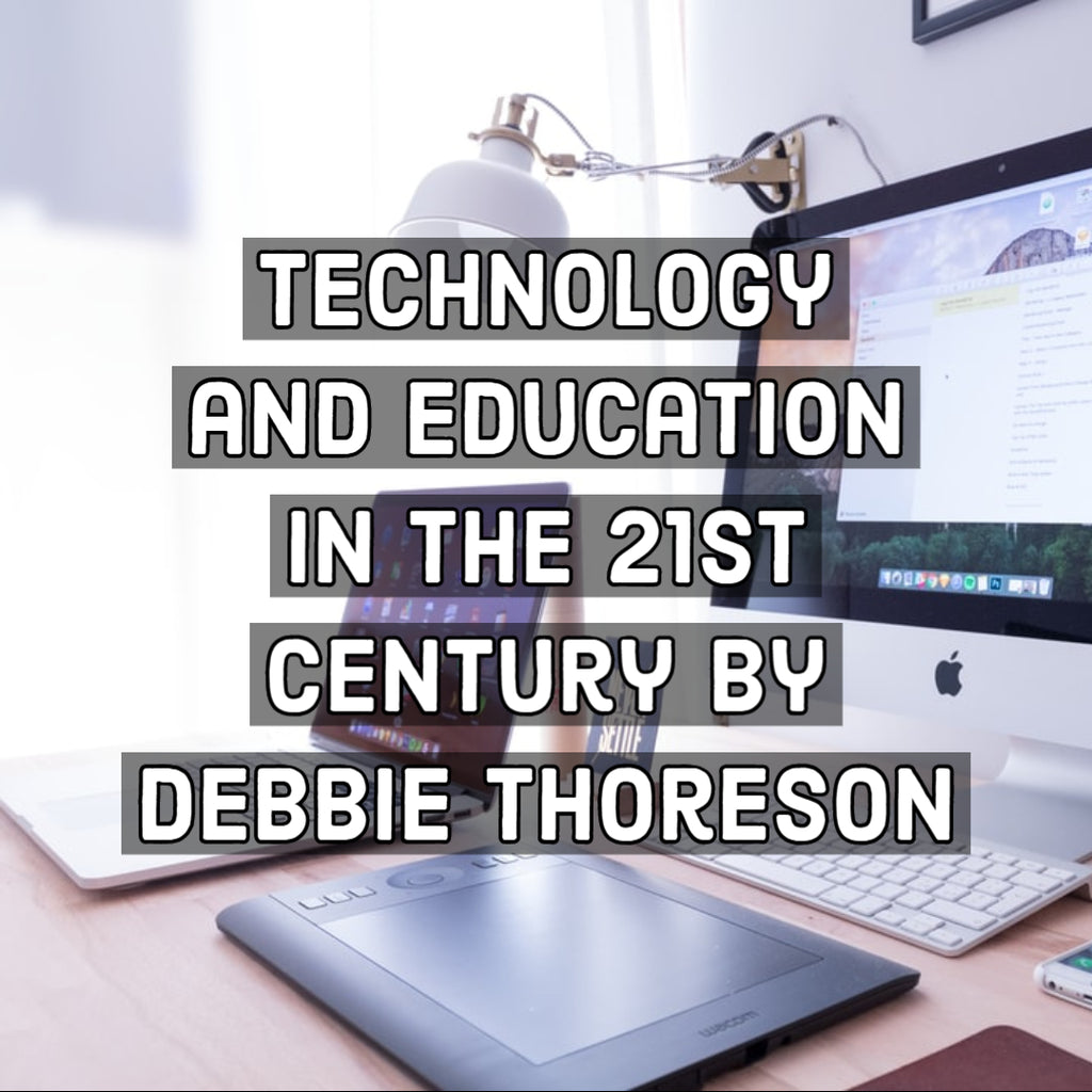 Technology and Education in the 21st Century By Debbie Thoreson