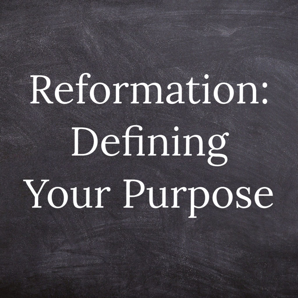 Reformation: Defining Your Purpose
