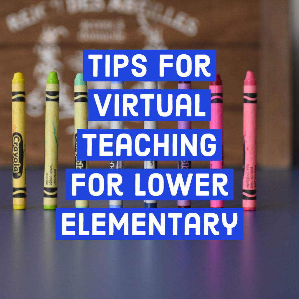 Tips for Virtual Teaching for Lower Elementary