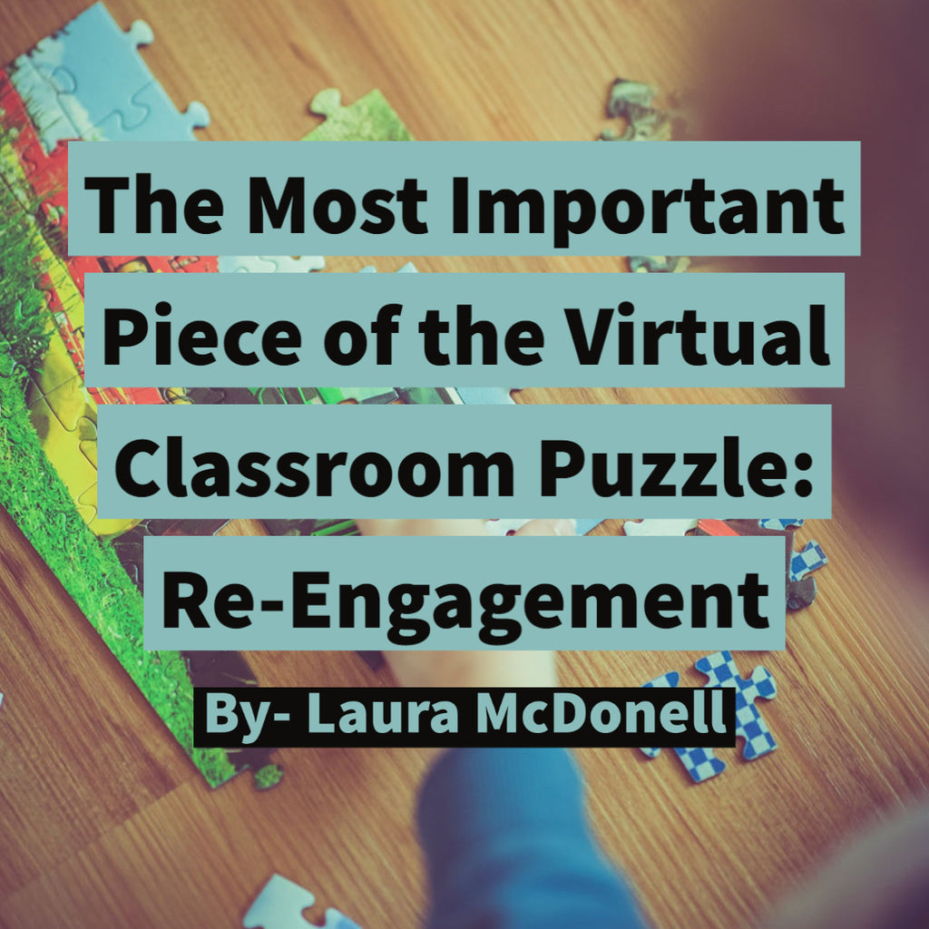 The Most Important Piece of the Virtual Classroom Puzzle:  Re-Engagement - Laura McDonell