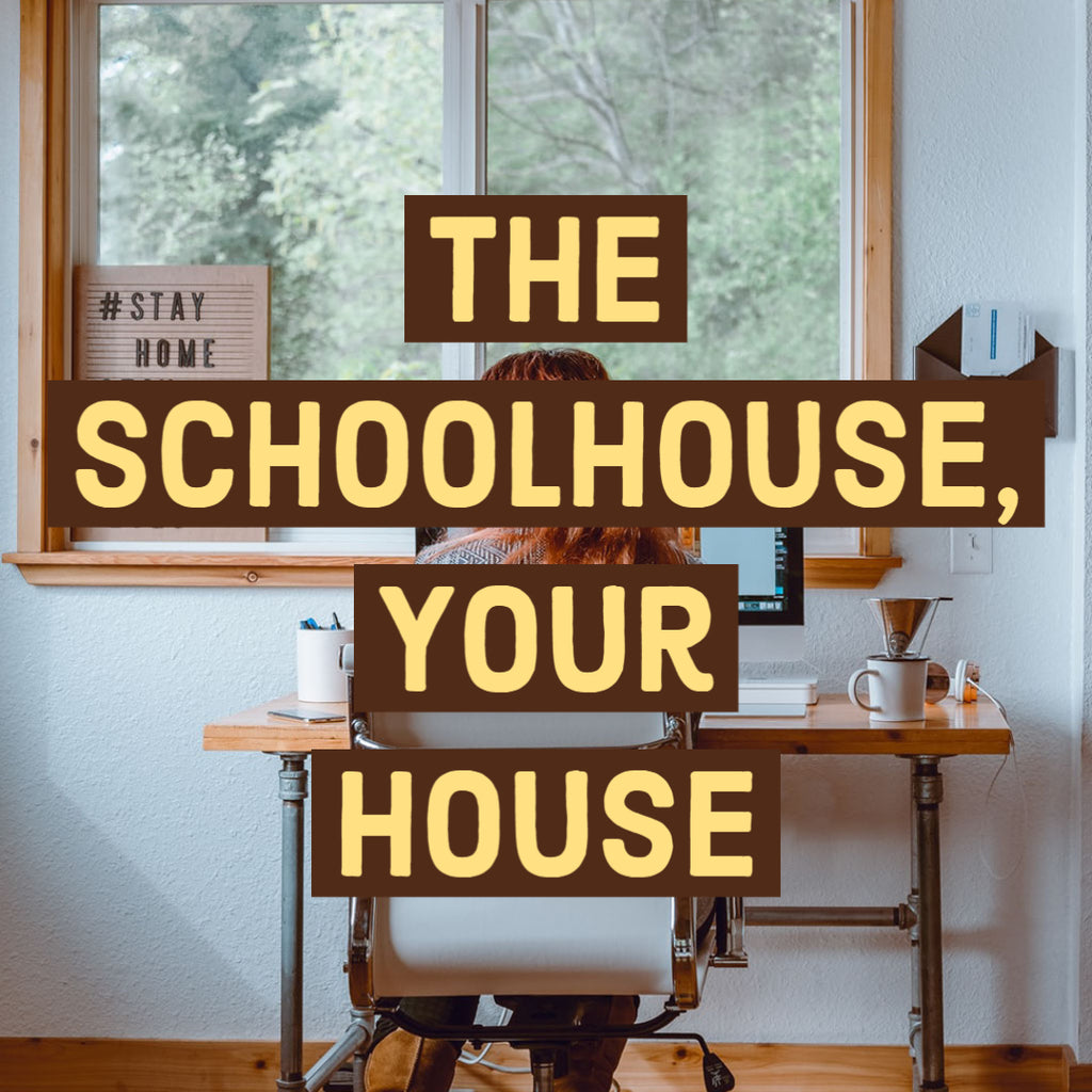 The Schoolhouse, Your House