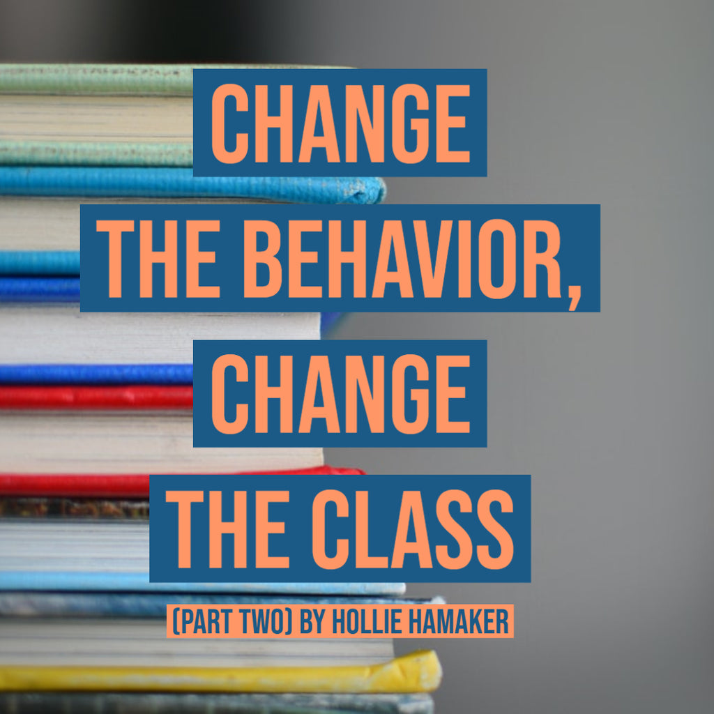 Change the Behavior, Change the Class (Part Two) by Hollie Hamaker