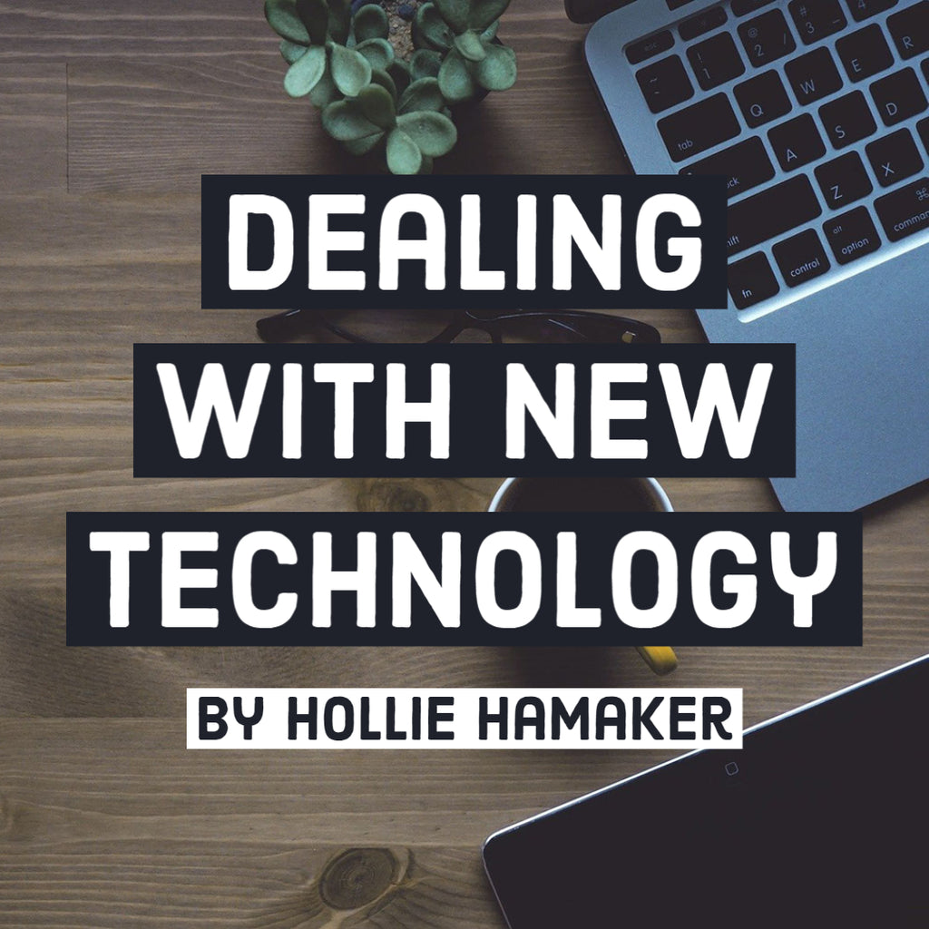 Dealing with New Technology by Hollie Hamaker