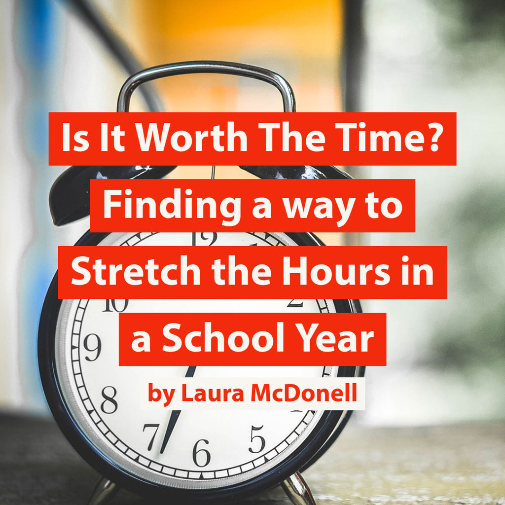 Is It Worth The Time? Finding a way to Stretch the Hours in a School Year by Laura McDonell