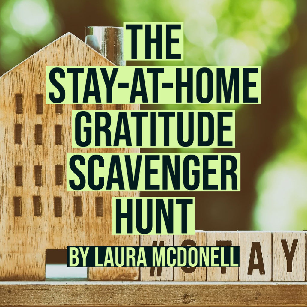 The Stay-at-Home Gratitude Scavenger Hunt by Laura McDonell