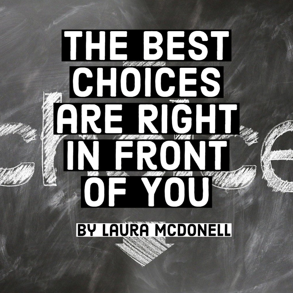 The Best Choices are Right in Front of You by Laura McDonell
