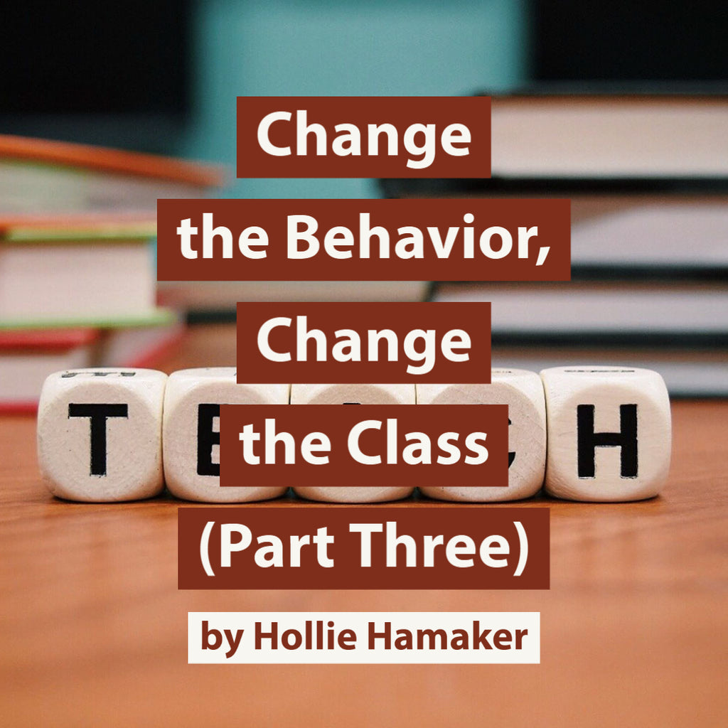 Change the Behavior, Change the Class (Part Three) by Hollie Hamaker