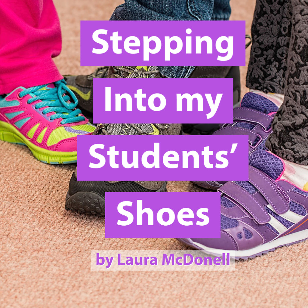 Stepping Into my Students' Shoes by Laura McDonell