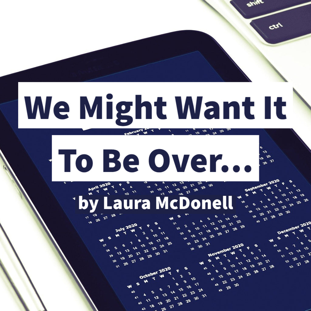 We Might Want It To Be Over… by  Laura McDonell
