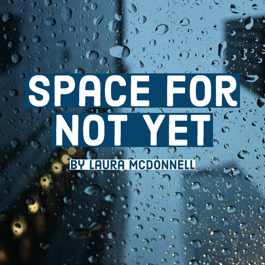 Space for Not Yet - by Laura McDonnell