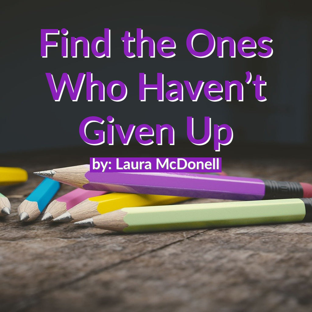 Find the Ones Who Haven't Given Up by: Laura McDonell