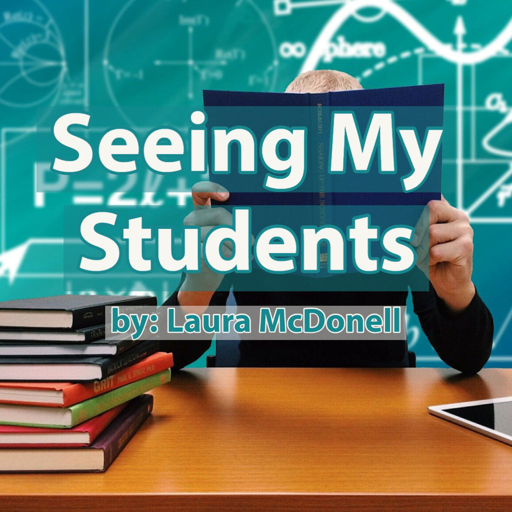 Seeing My Students  by:  Laura McDonell