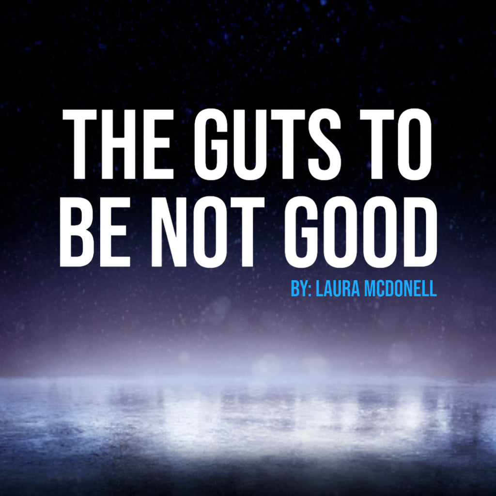 The Guts to be Not Good by: Laura McDonell