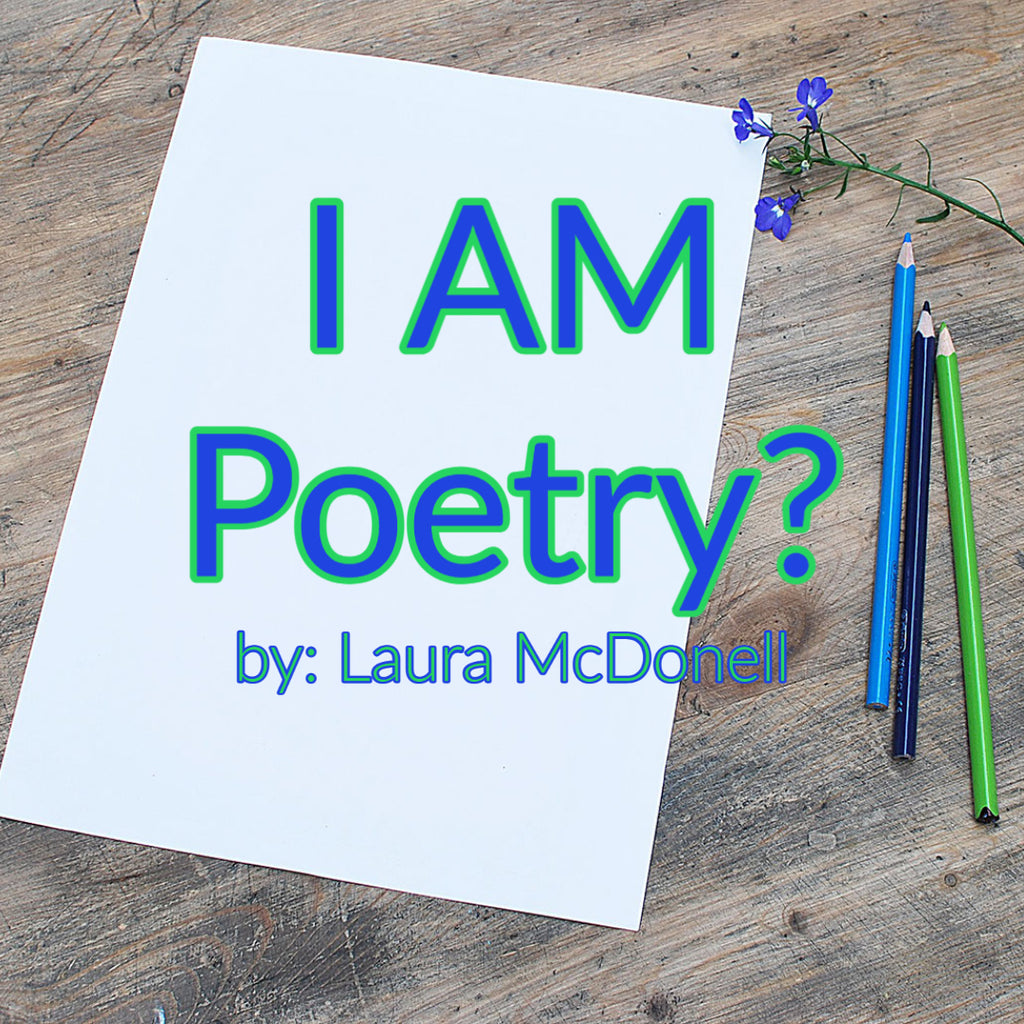 I AM Poetry? by: Laura McDonell