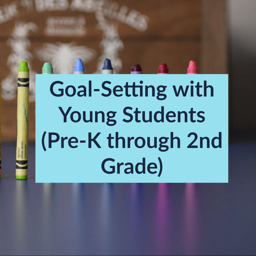 Goal-Setting with Young Students (Pre-K through 2nd Grade)