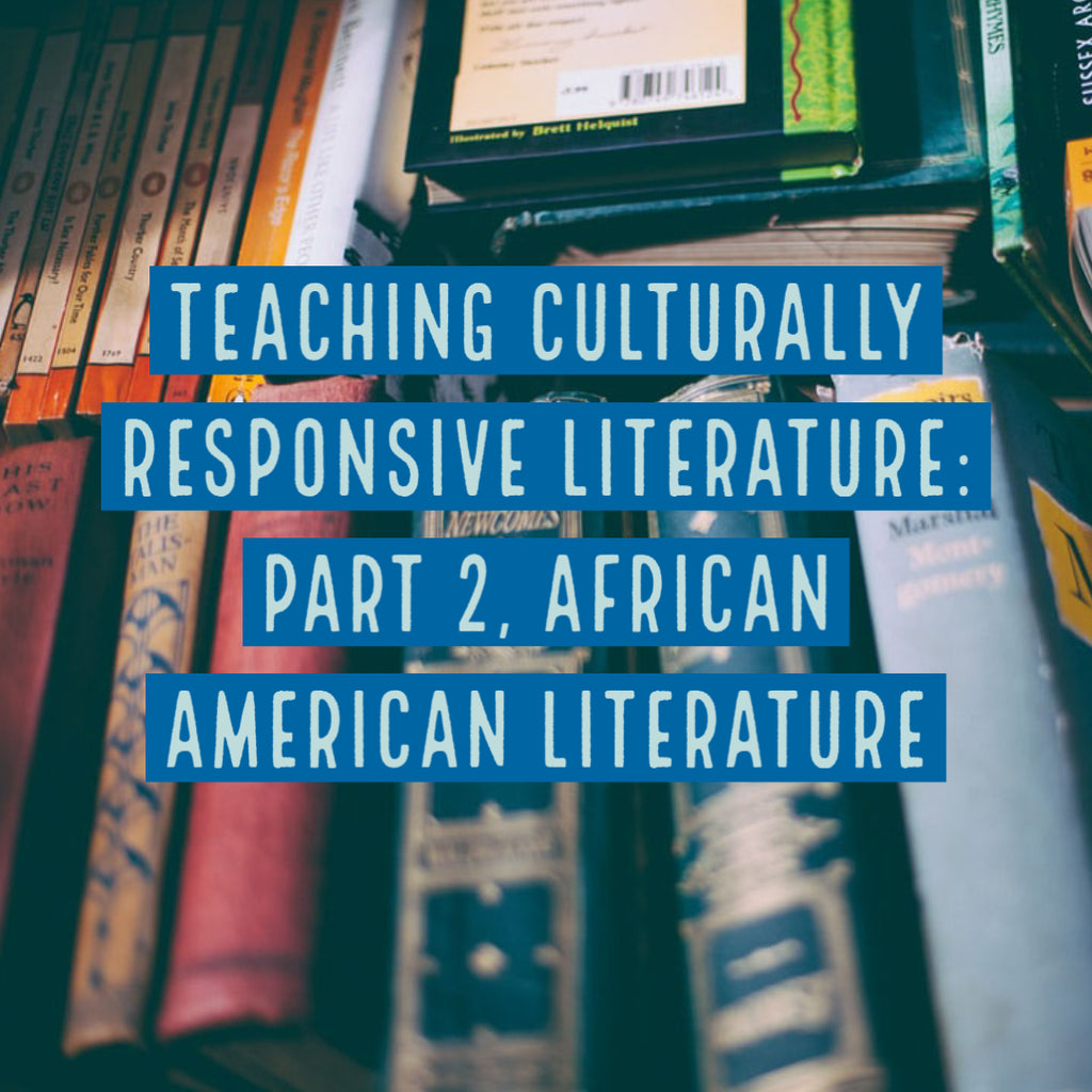 Teaching Culturally Responsive Literature: Part 2, African American Literature