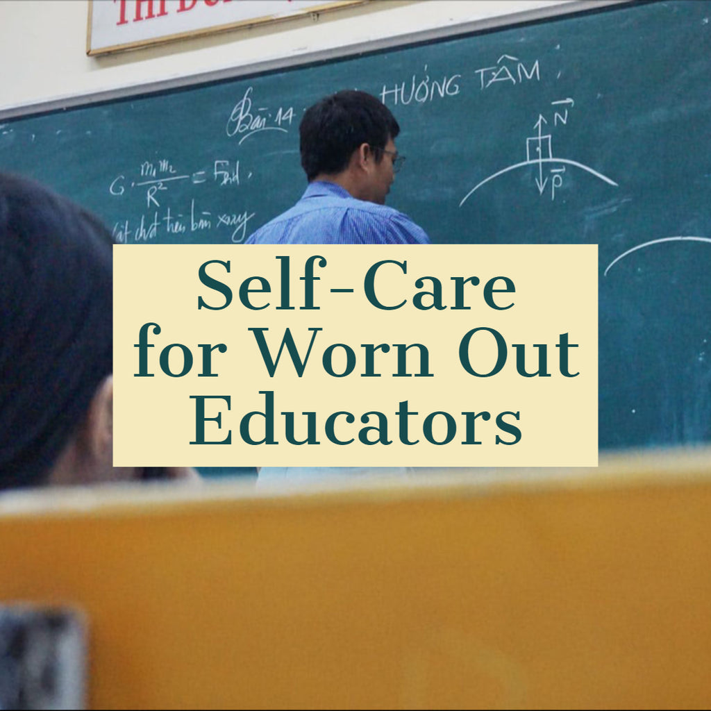 Self-Care for Worn Out Educators