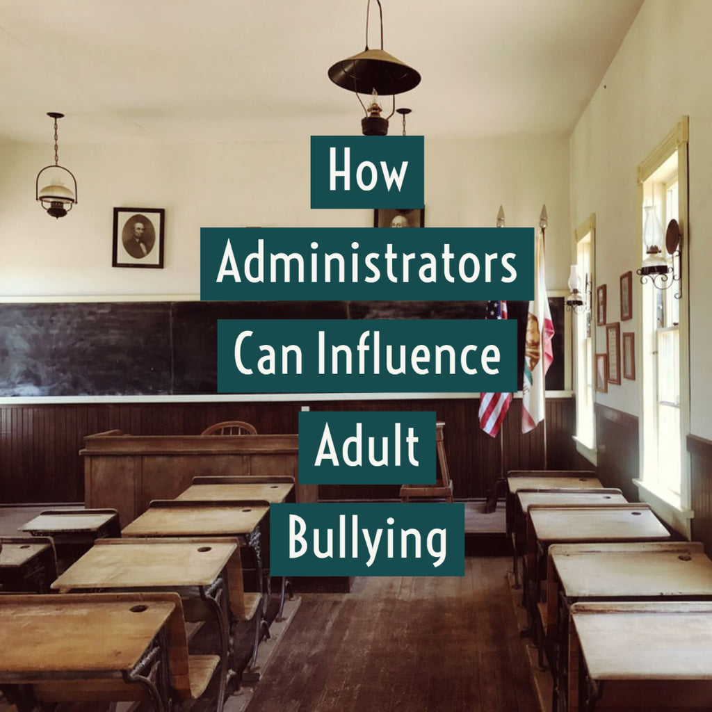 How Administrators Can Influence Adult Bullying