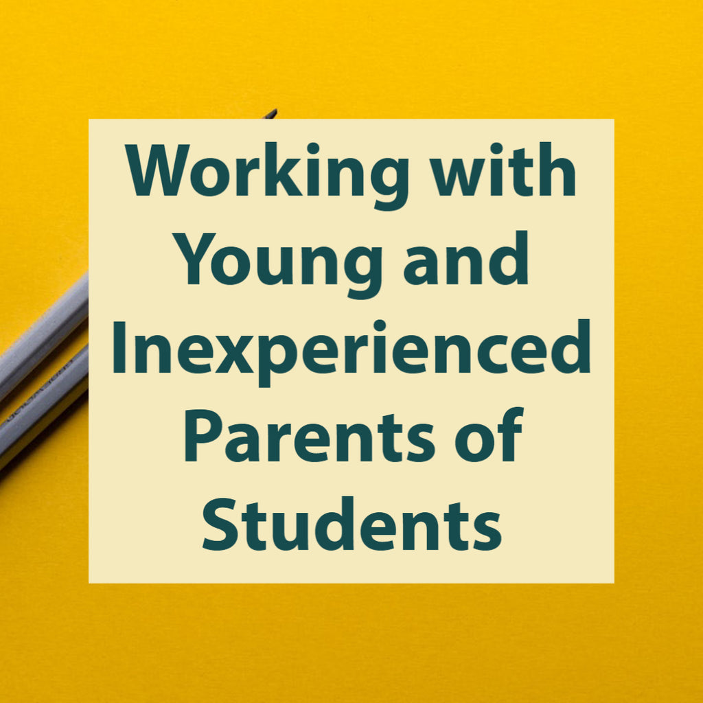 Working with Young and Inexperienced Parents of Students