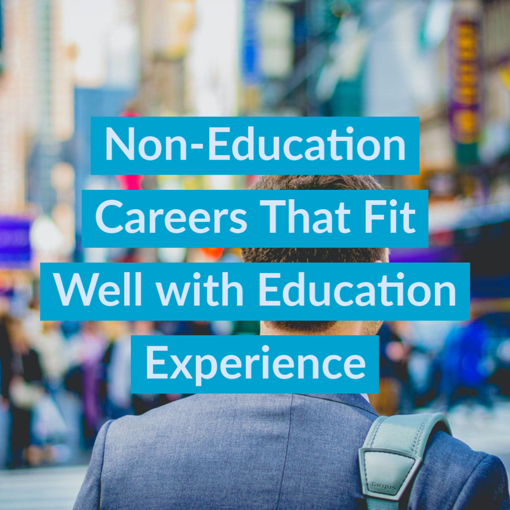Non-Education Careers That Fit Well with Education Experience