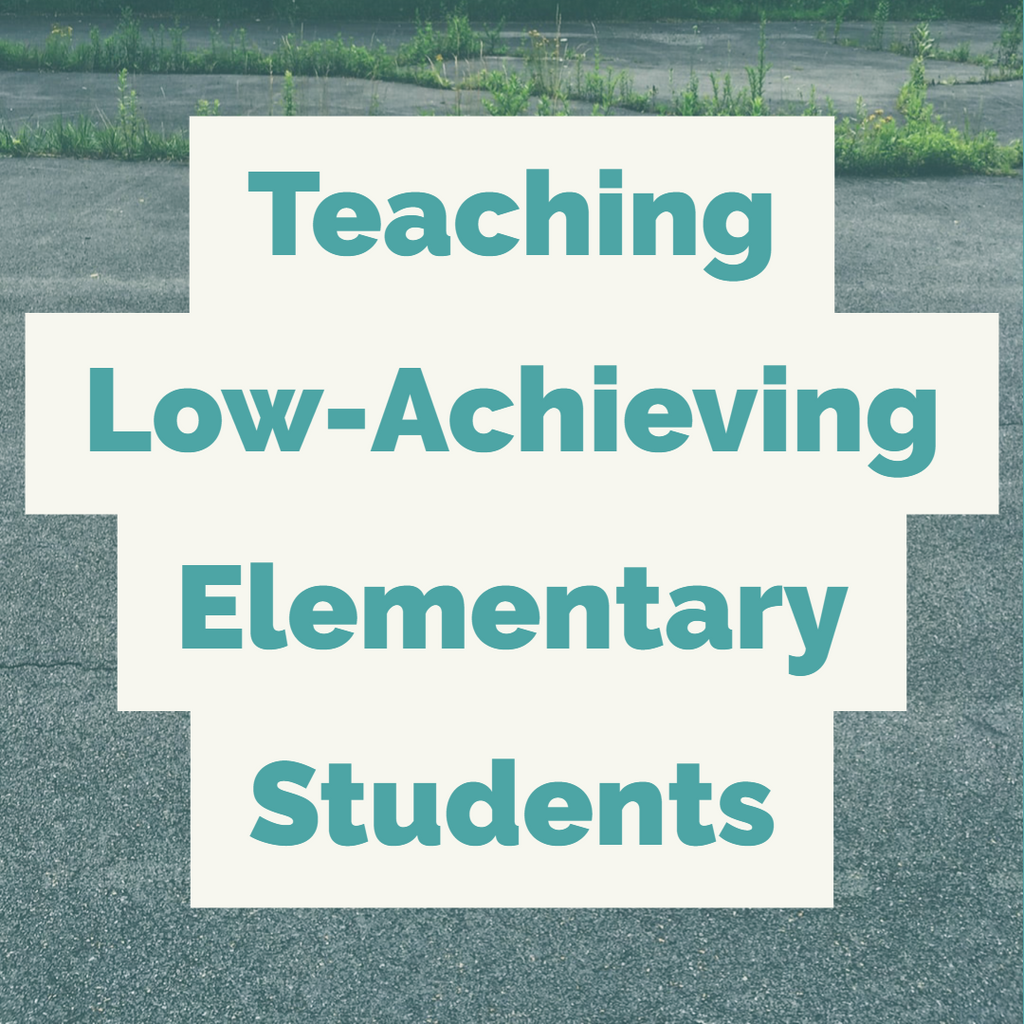 Teaching Low-Achieving Elementary Students in the General Education Environment
