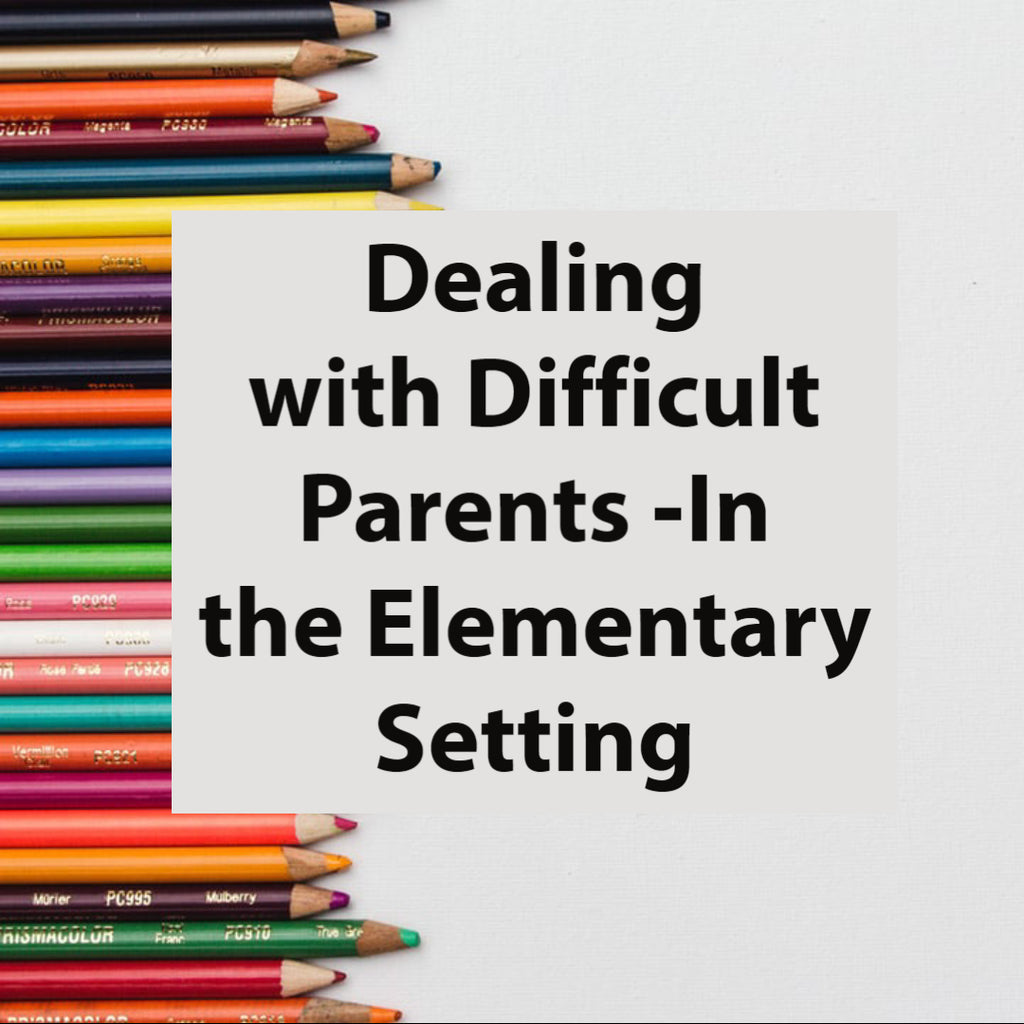 Dealing with Difficult Parents -In the Elementary Setting