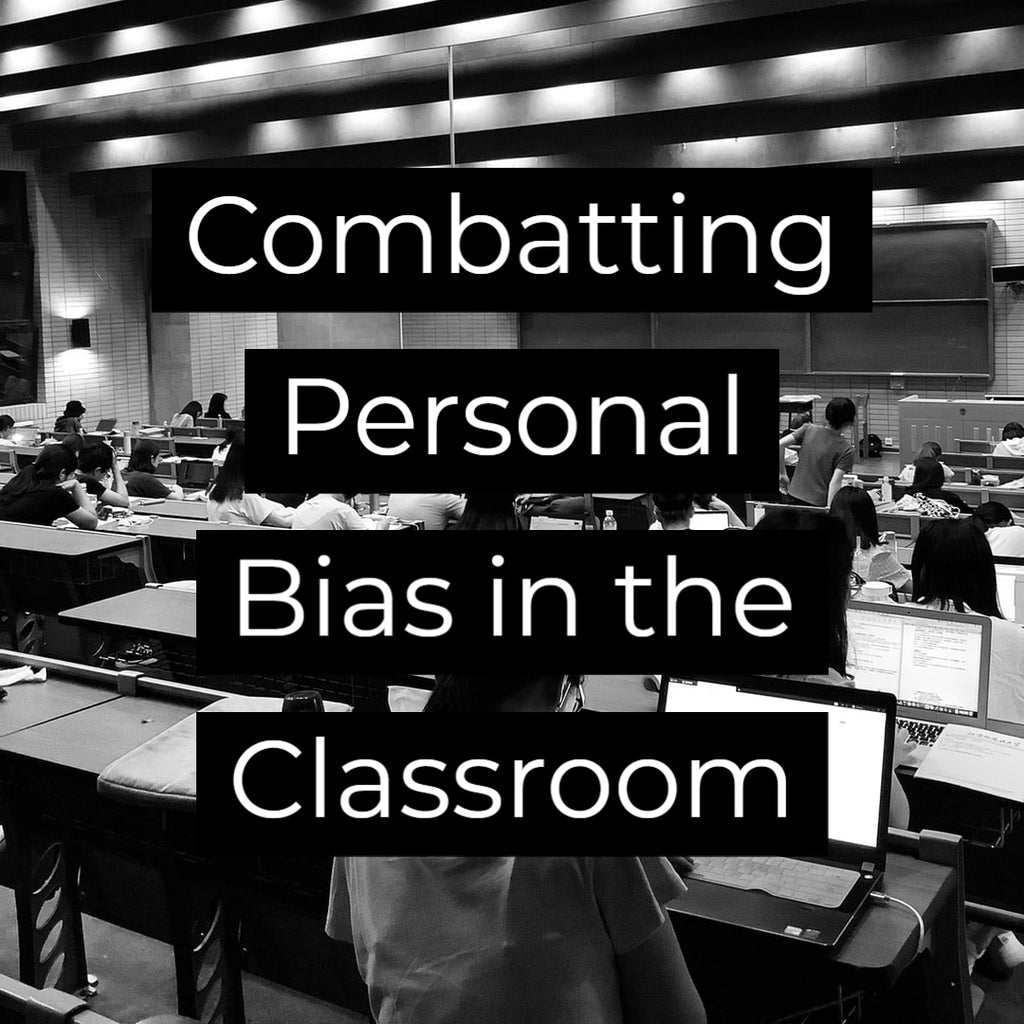 Combatting Personal Bias in the Classroom