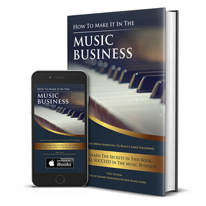 How To Make It In The Music Business: Using Social Media Marketing To Build A Large Following (eBook)